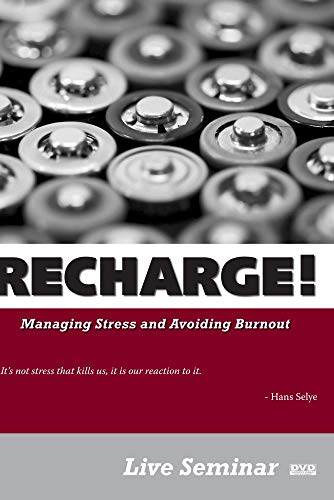 RECHARGE! Managing Stress and Avoiding Burnout