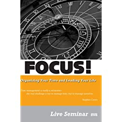 FOCUS! Organizing Your Time and Leading Your Life