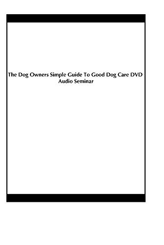The Dog Owners Simple Guide To Good Dog Care DVD Audio Seminar