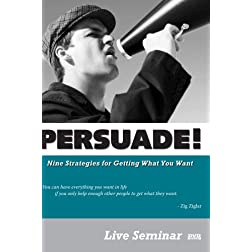 PERSUADE! Nine Strategies for Getting What You Want