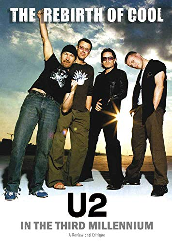 U2: The Rebirth of Cool - U2 in the Third Millenium