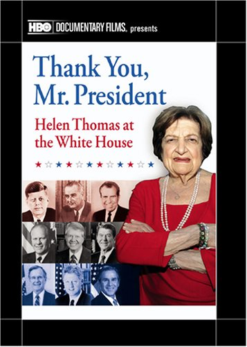 Thank You Mr. President: Helen Thomas at the White House