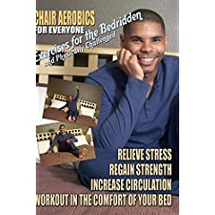 Chair Aerobics for Everyone - Exercises for the Bedridden and Physically Challenged