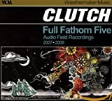 CLUTCH Full Fathom Five: Audio Field Recordings 2007/2008 album cover