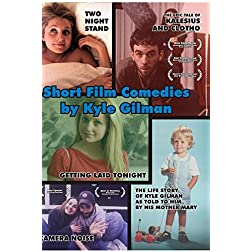 Short Film Comedies by Kyle Gilman