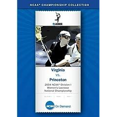 2004 NCAA(R) Division I Women's Lacrosse National Championship - Virginia vs. Princeton