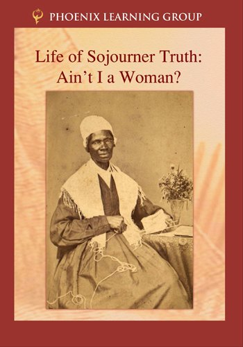 Life of Sojourner Truth: Ain't I a Woman?