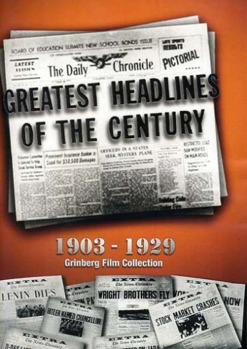Greatest Headlines of the Century: 1903-1930