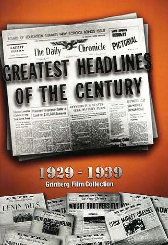 Greatest Headlines of the Century: 1931-1940