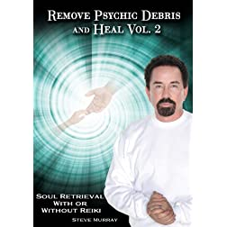 Remove Psychic Debris & Heal Vol. 2 Soul Retrieval With or Without Reiki