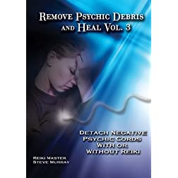Remove Psychic Debris & Heal Vol. 3 Detach Negative Psychic Cords With or Without Reiki