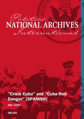 """Crisis Cuba"" and ""Cuba Red Danger"" [SPANISH]"