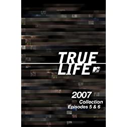 True Life 2007 Collection Episodes 5 & 6
