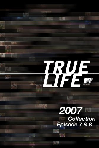True Life 2007 Collection Episodes 7 & 8