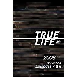 True Life 2008 Collection Episodes 7 & 8