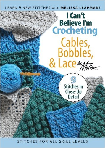 I Can't Believe I'm Crocheting Cables, Bobbins & Lace (Leisure Arts #4317)