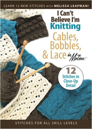 I Can't Believe I'm Knitting Cables, Bobbins & Lace(Leisure Arts #4318)