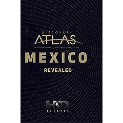 Discovery Atlas: Mexico Revealed