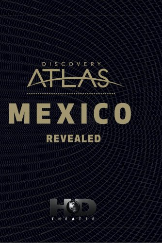 Discovery Atlas: Mexico Revealed