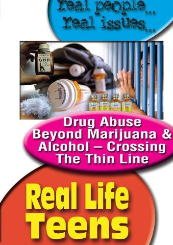 Real Life Teens: Drug Abuse Beyond Marijuana & Alcohol - Crossing The Thin Line