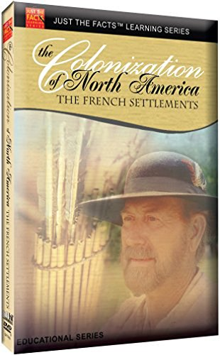Just the Facts: Colonization of North America: French Settlements