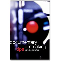 Documentary Filmmaking: Tips from the Trenches (Institutional Use)