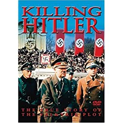 Killing Hitler: The True Story Of The Valkyrie Plot