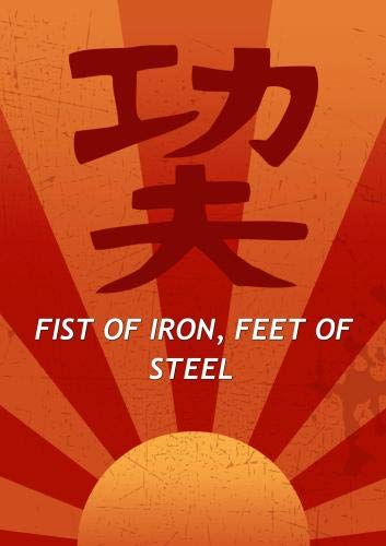 Fist of Iron, Feet of Steel