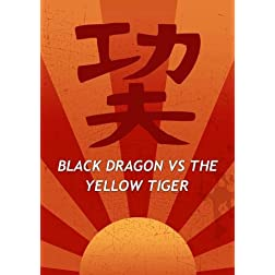Black Dragon VS The Yellow Tiger
