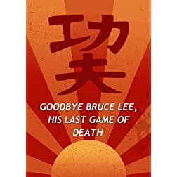 Goodbye Bruce Lee, His Last Game of Death