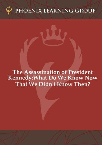 The Assassination of President Kennedy: What Do We Know Now That We Didn't Know Then?