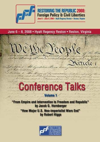 Restoring the Republic 2008 - DVD Volume 1: Jacob G. Hornberger and Robert Higgs
