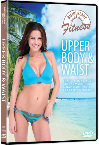 Bikini Ready: Upper Body and Waist