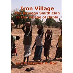 Iron Village: The Bamogo Smith Clan in the Village of Dablo