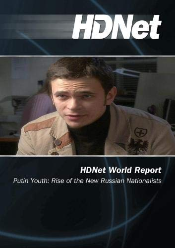 HDNet World Report #604: Putin Youth: Rise of the New Russian Nationalists