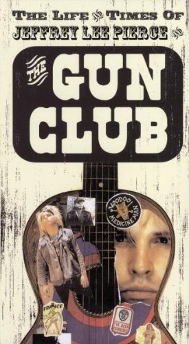 The Life and Times of Jeffrey Lee Pierce and the Gun Club