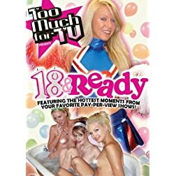 Too Much for TV Presents: 18 & Ready