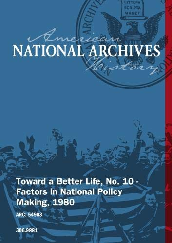Toward a Better Life, No. 10 - Factors in National Policy Making, 1980