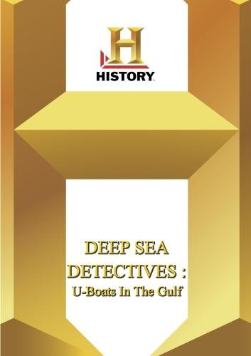 History -- Deep Sea Detectives U-Boats In The Gulf