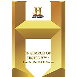 History -- In Search of History Lincoln: The Untold Stories