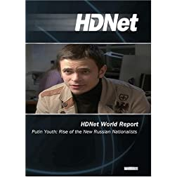 HDNet World Report #604: Putin Youth: Rise of the New Russian Nationalists (WMVHD & SD DVD)