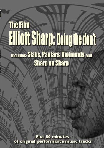 Elliott Sharp: Doing the don't