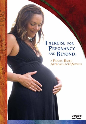 Exercise for Pregnancy and Beyond: A Pilates-Based Approach for Women