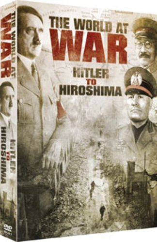 The World At War: Hitler To Hiroshima