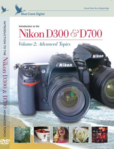 Introduction to the Nikon D300 & D700 vol. 2 : Advanced Topics