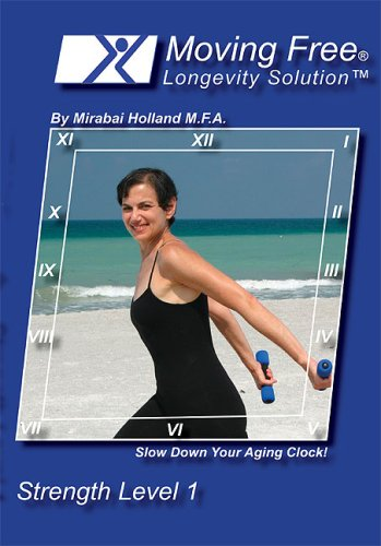 Moving Free Longevity Solution Easy Strength Level 1 Body Sculpting and Weight Loss Fitness/Exercise DVD For Beginners, Boomers, Women Over 50, and Active Seniors by Mirabai Holland
