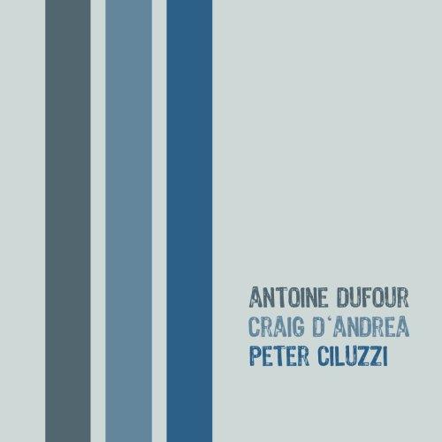 Antoine Dufour, Craig D'Andrea, Peter Ciluzzi - LIVE