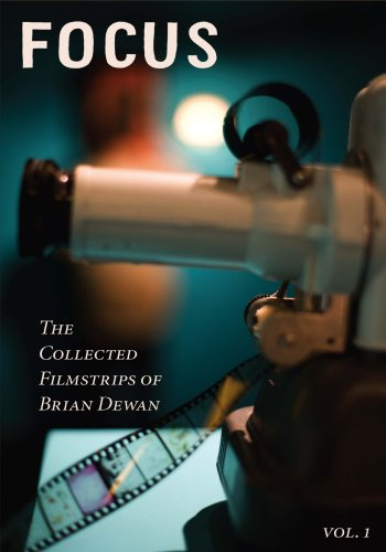 Focus: The Collected Filmstrips of Brian Dewan (Volume 1)