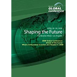 2008 Global Conference: Ahead of the Curve: Where Institutional Investors Are Headed in 2008