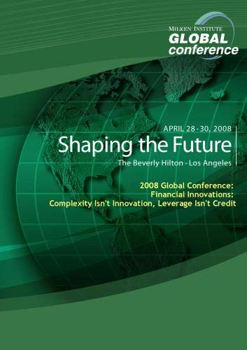 2008 Global Conference: Financial Innovations: Complexity Isn't Innovation, Leverage Isn't Credit